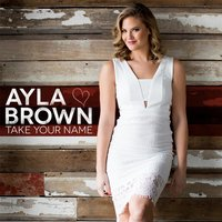 Take Your Name — Ayla Brown