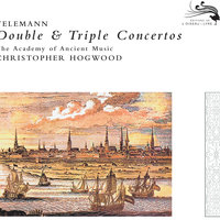 Telemann: Double & Triple Concertos — Christopher Hogwood, The Academy of Ancient Music