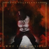 Who I Am Inside — The Faceplants