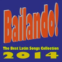 Bailando! The Best Latin Songs Collection 2014 — сборник