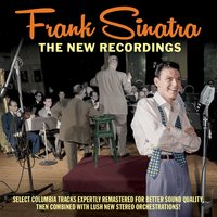 The New Recordings - For the First Time: Re-Mastered and Re-Orchestrated in Stereo — Frank Sinatra