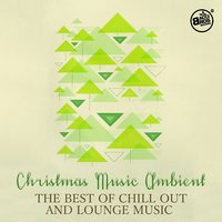 Christmas Music Ambient - The Best of Chill out and Lounge Music — сборник
