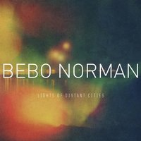 Lights of Distant Cities — Bebo Norman