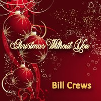 Christmas Without You — Bill Crews