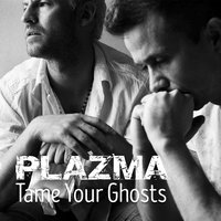 Tame Your Ghosts — Plazma