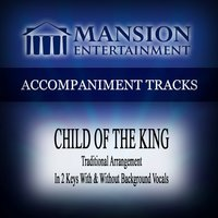 Child of the King (Traditional) [Accompaniment Track] — Mansion Accompaniment Tracks