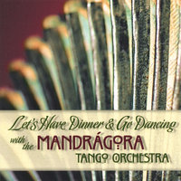 Let's Have Dinner and Go Dancing with the Mandragora Tango Orchestra — Mandragora Tango Orchestra