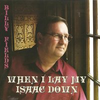 When I Lay My Isaac Down — Billy Fields