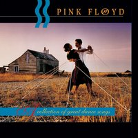 A Collection Of Great Dance Songs — Pink Floyd