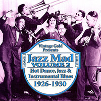 Jazz Mad Vol. 2: Hot Dance, Jazz and Instrumental Blues 1926-1930 — King Oliver, Eddie Lang, Miff Mole, Johnny Dodds' Black Bottom Stompers, Bennie Moten's Kansas City Orchestra