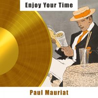 Enjoy Your Time — Paul Mauriat