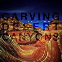 Carving Desert Canyons — Scale the Summit