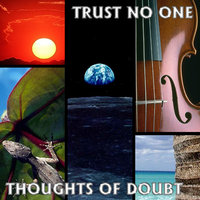 Thoughts of Doubt — Trust No One