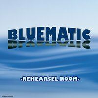 REHEARSEL ROOM — BLUEMATIC