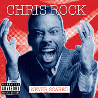 Never Scared — Chris Rock