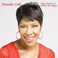 Our Love Is Here to Stay — Natalie Cole