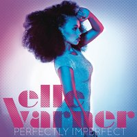 Perfectly Imperfect (Track By Track Commentary) — Elle Varner