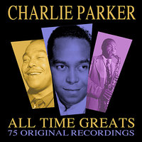 All Time Greats - 75 Original Recordings — Charlie Parker