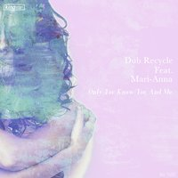 Only You Know / You and Me — Mari-Anna, Dub Recycle