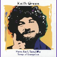 Here Am I, Send Me (Songs Of Evangelism) — Keith Green