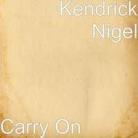 Carry On — Kendrick Nigel