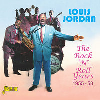 The Rock 'N' Roll Years 1955 - 58 — Louis Jordan