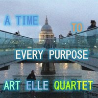 A Time to Every Purpose — Art Elle Quartet