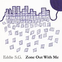 Zone out with Me — Eddie S.G.