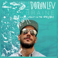 Ugly Is the New Lovely — Doron Lev  & Uglybraine