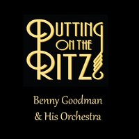 Putting on the Ritz — Benny Goodman & His Orchestra
