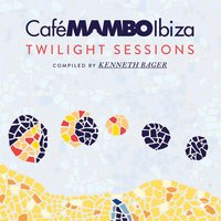 Cafe Mambo Ibiza - Twilight Sessions - Compiled by Kenneth Bager — сборник