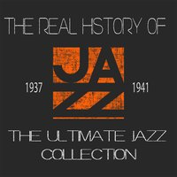 The Real History of Jazz 1937-1941 Vol.2: The Ultimate Jazz Collection — сборник