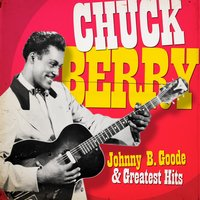 Chuck Berry - Johnny Be Good and Greatest Hits — Chuck Berry