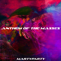 Anthem of the Masses - Single — MartyParty
