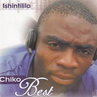 Ishintililo — Chiko Best, Mr Chungu and John