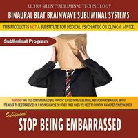 Stop Being Embarrassed — Binaural Beat Brainwave Subliminal Systems