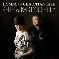 Hymns for the Christian Life (Deluxe) — Keith & Kristyn Getty, Keith Getty, Kristyn Lennox