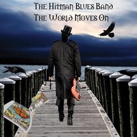 The World Moves On — The Hitman Blues Band