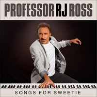 Songs for Sweetie — Professor RJ Ross