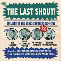 The Last Shout! Twilight of the Blues Shouters 1954-1962 — сборник