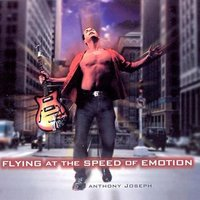 Flying at the Speed of Emotion — Anthony Joseph