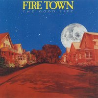 The Good Life — Fire Town