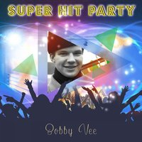 Super Hit Party — Bobby Vee