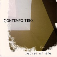 Secret Of Life — Contempo Trio