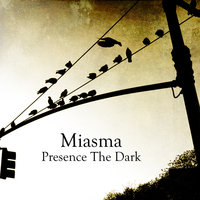 Presence The Dark — Miasma