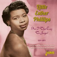 Am I That Easy to Forget 1950 - 1962 — Little Esther Phillips