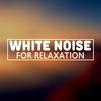 White Noises for Relaxation — Soothing White Noise for Relaxation