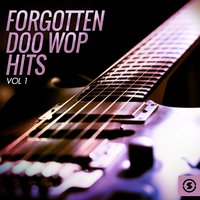 Forgotten Doo Wop Hits, Vol. 1 — сборник