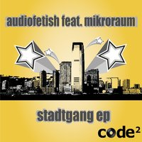 Stadtgang Ep — Audiofetish, Mikroraum