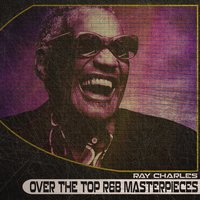 Over the Top R&B Masterpieces — R. Charles